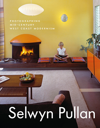 Selwyn Pullan: Photographing Mid-Century West Coast Modernism