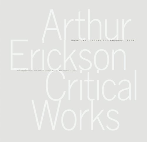 Arthur Erickson: Critical Works
