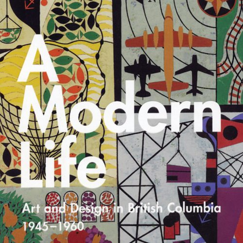 A Modern Life: Art and Design in BC 1945-1960