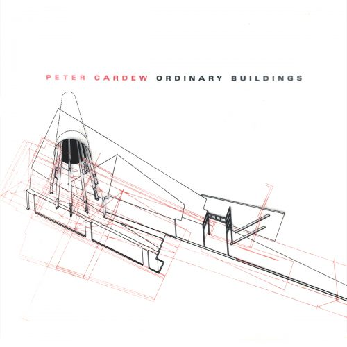 Peter Cardew: Ordinary Buildings