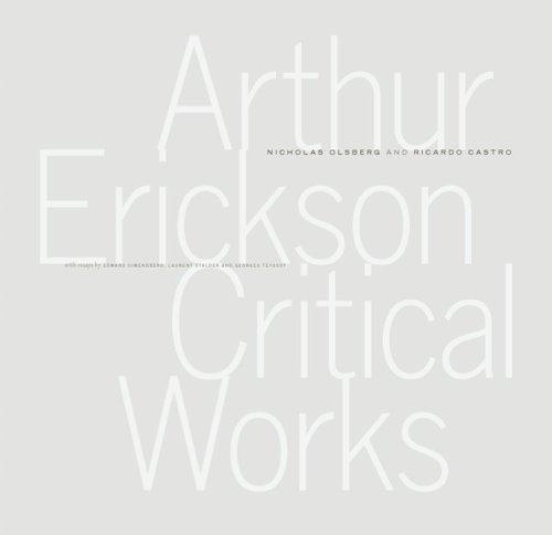 Arthur Erickson: Critical Works